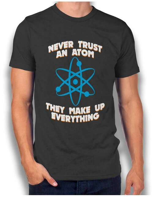 Never Trust An Atom Thay Make Up Everything T-Shirt dunkelgrau S