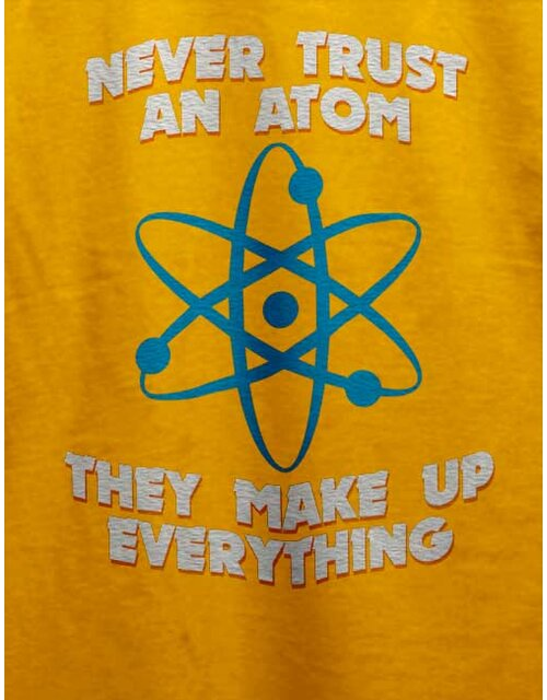 Never Trust An Atom Thay Make Up Everything T-Shirt gelb S