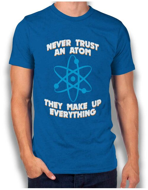 Never Trust An Atom Thay Make Up Everything T-Shirt royal M