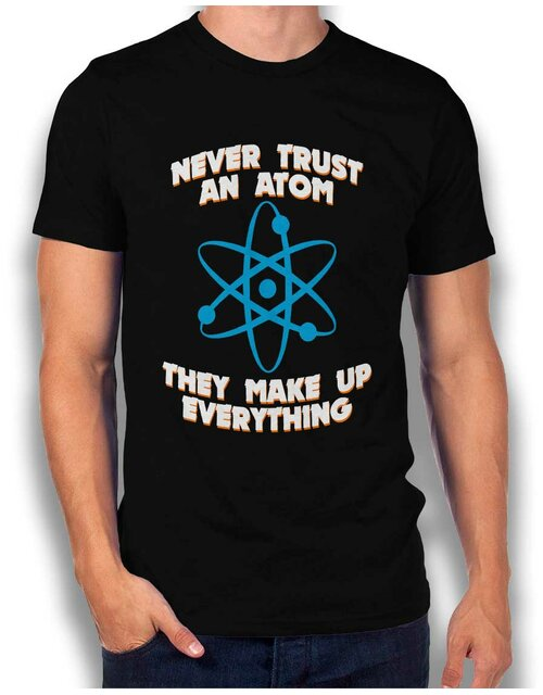 Never Trust An Atom Thay Make Up Everything T-Shirt schwarz M