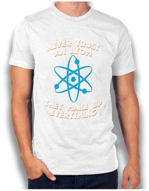 Never Trust An Atom Thay Make Up Everything T-Shirt weiss 2XL