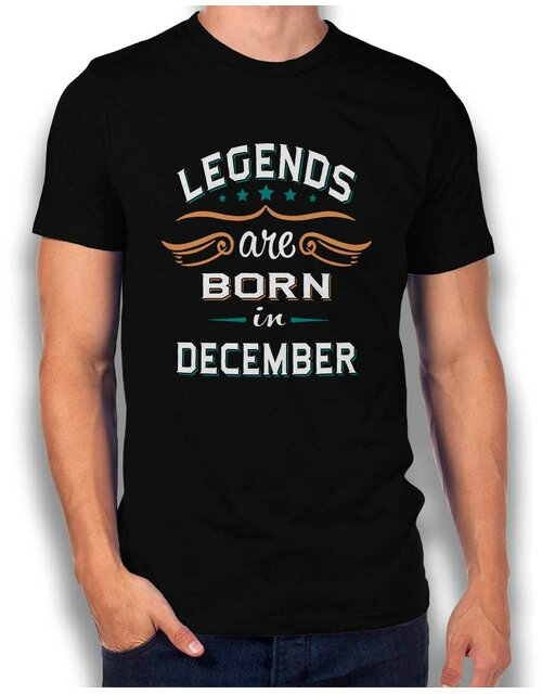Legends Are Born In December T-Shirt schwarz L