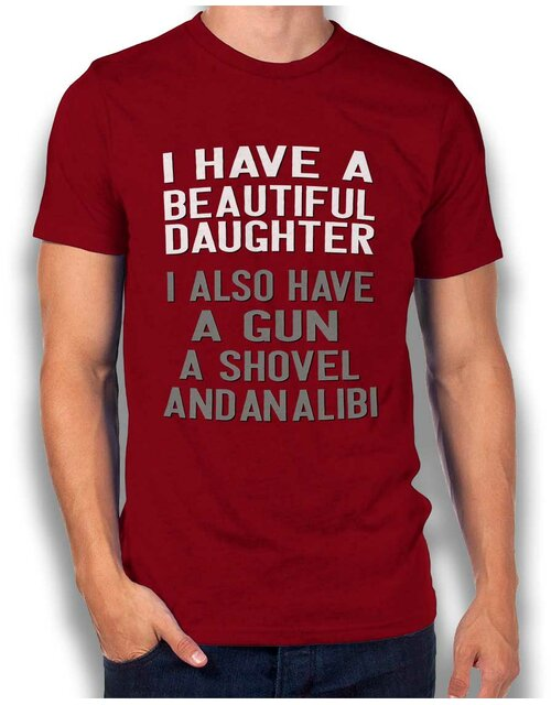 I Have A Beautiful Daughter T-Shirt bordeaux 2XL