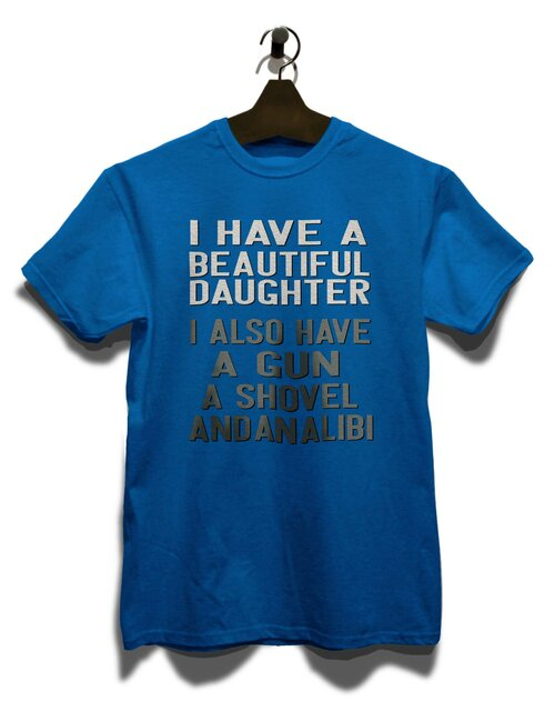 I Have A Beautiful Daughter T-Shirt royal L