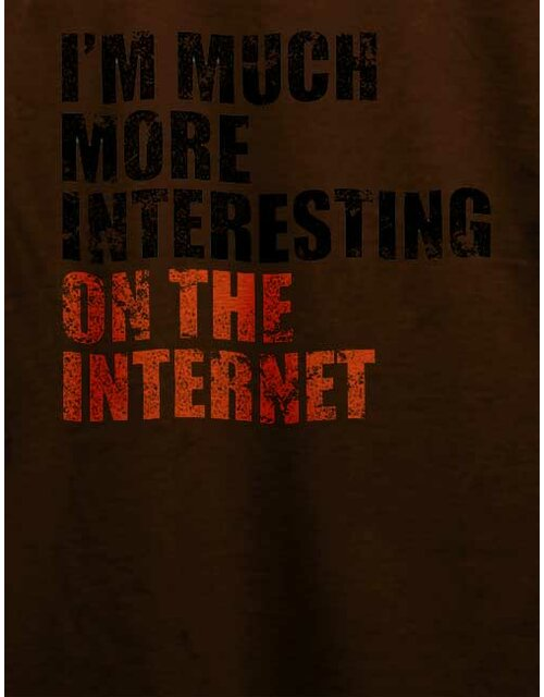 Im Much More Interesting On The Internet T-Shirt braun 2XL