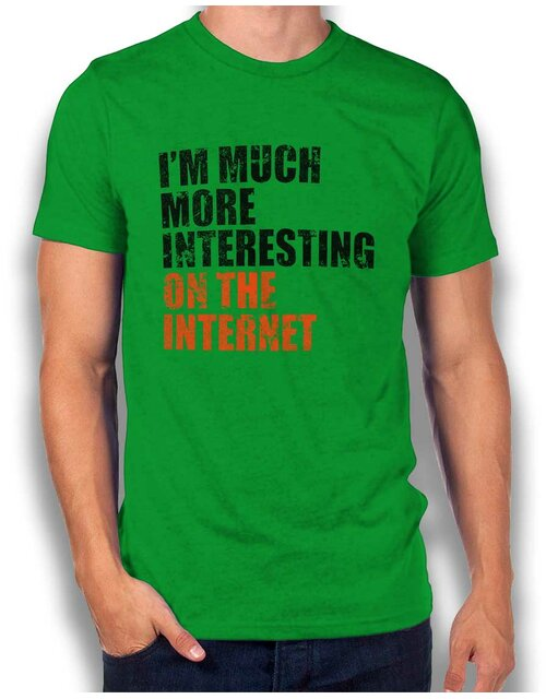 Im Much More Interesting On The Internet T-Shirt gruen L