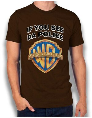 If You See Da Police Warn A Brother T-Shirt braun L