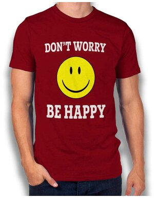 Dont Worry Be Happy T-Shirt bordeaux L