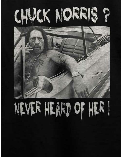 Chuck Norris Never Heard Of Her T-Shirt schwarz L